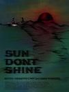 Sun Don't Shine poster