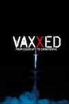 Vaxxed: From Cover Up to Catastrophe poster